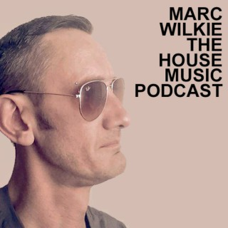 Marc Wilkie - The House Music Podcast