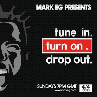Mark EG Presents: Tune In. Turn On. Drop Out.