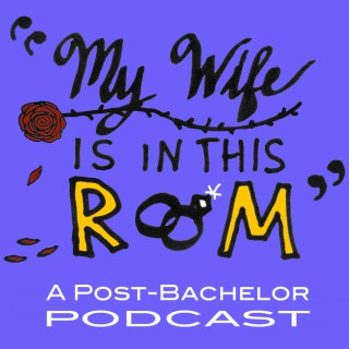 My Wife Is In This Room: A Post-Bachelor Podcast
