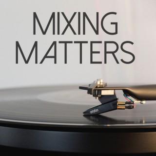 Mixing Matters DJ Podcast