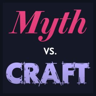 Myth vs. Craft