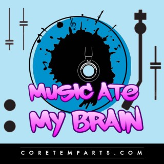 Music Ate My Brain - The Official Music Podcast of Core Temp Arts