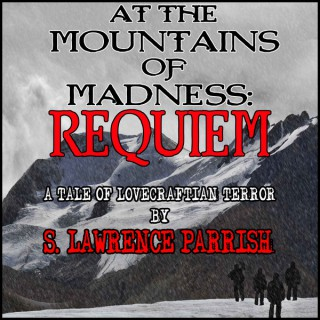 At the Mountains of Madness: Requiem