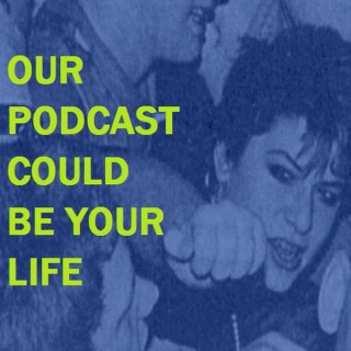 Our Podcast Could Be Your Life