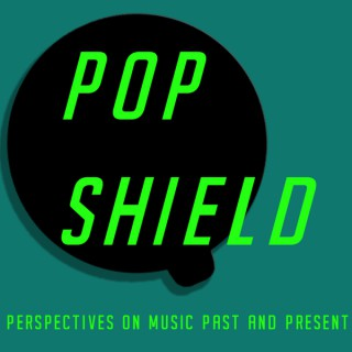 Pop Shield: Perspectives on Music Past and Present