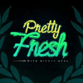 Pretty Fresh