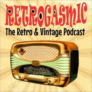 RETROGASMIC: The Vintage & Retro Podcast!