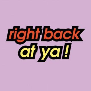 Right Back At Ya!