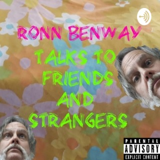 Ronn Benway Talks To Friends And Strangers
