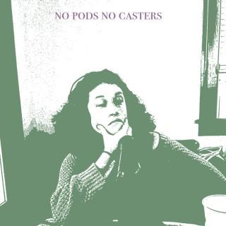 No Pods No Casters