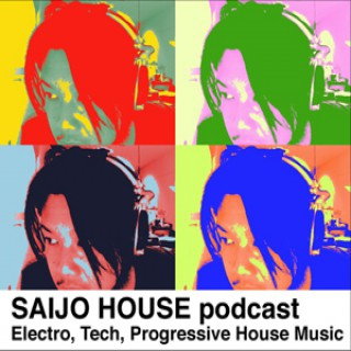 SAIJO HOUSE podcast(Electro,Tech,Progressive House Music)