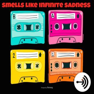 Smells Like Infinite Sadness