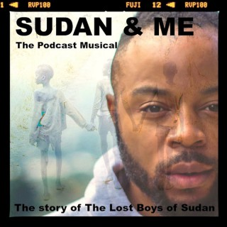 Sudan & Me:  The Podcast Musical