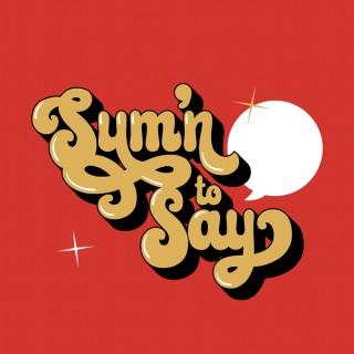 Sum'n to Say