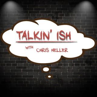 Talkin' Ish with Chris Heller