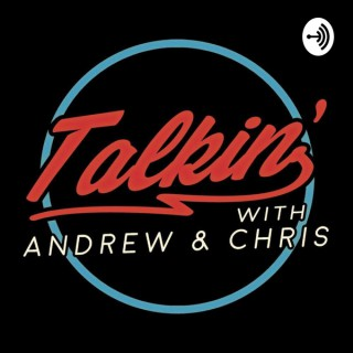 Talkin' with Andrew & Chris