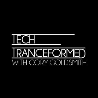 Tech Tranceformed with Cory Goldsmith