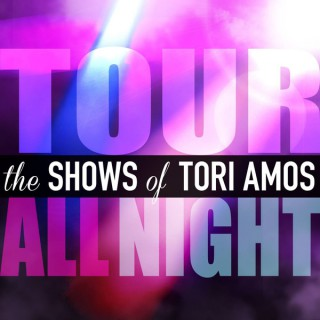 Tour All Night: The Shows of Tori Amos