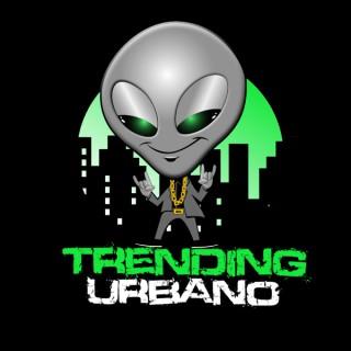 Trending Urbano Podcast