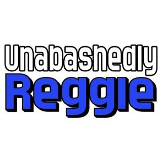 Unabashedly Reggie