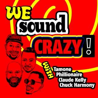 We Sound Crazy Podcast