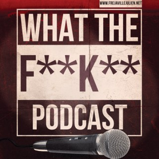 What The F**k** Podcast