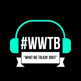 What we Talking Bout Podcast