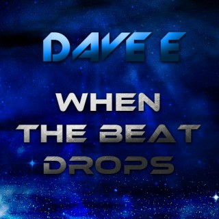 When The Beat Drops By Dave E