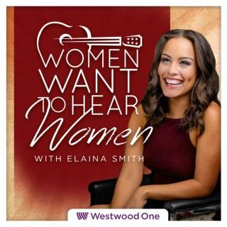 Women Want to Hear Women with Elaina Smith Podcast