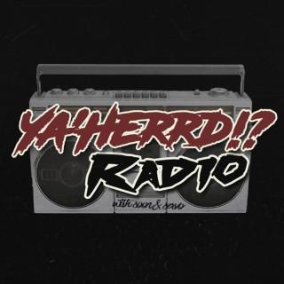 Ya'Herrd!? Radio Podcast