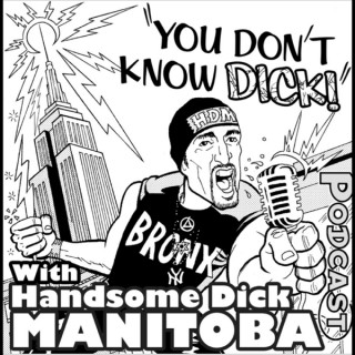 YOU DON'T KNOW DICK with Handsome Dick Manitoba