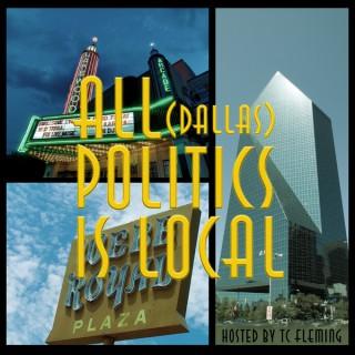 All (Dallas) Politics Is Local