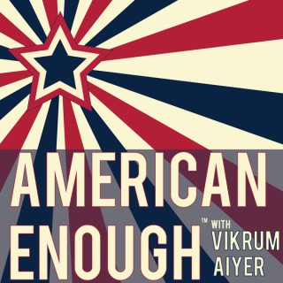 American Enough with Vikrum Aiyer
