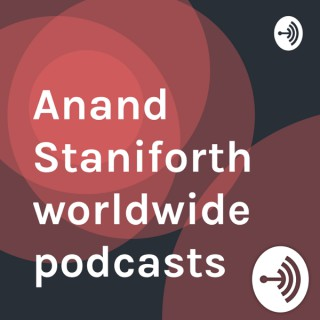Anand Staniforth worldwide podcasts