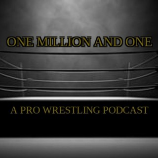 One Million and One: A Pro Wrestling Podcast