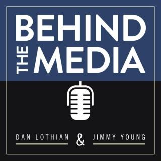 Behind the Media w/ Dan Lothian & Jimmy Young