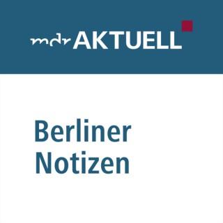 Berliner Notizen: Die Hauptstadt-Kolumne von MDR AKTUELL
