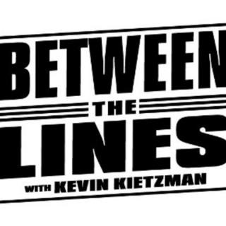 Between the Lines w/Kevin Kietzman