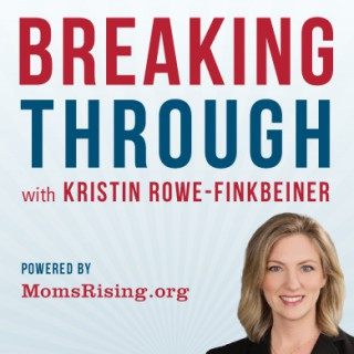 Breaking Through with Kristin Rowe-Finkbeiner (Powered by MomsRising)