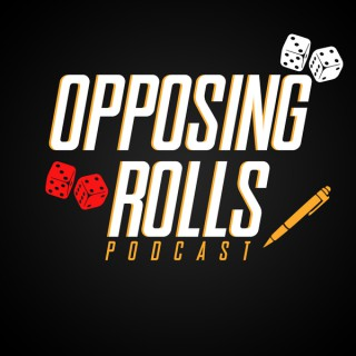 Opposing Rolls: An Almost Actual Play RPG Podcast