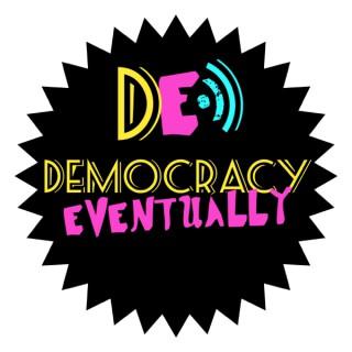 Democracy, Eventually