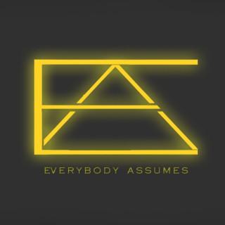 Everybody Assumes