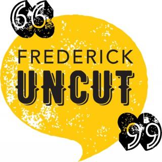Frederick Uncut - FNP Podcasts