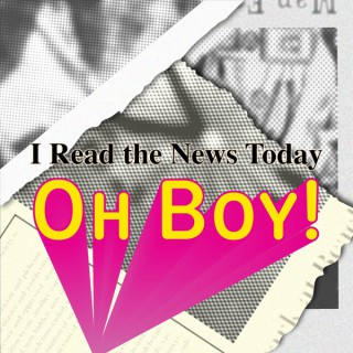 I Read the News Today, Oh Boy!