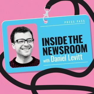 Inside The Newsroom with Daniel Levitt