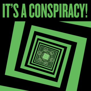 It's a Conspiracy!