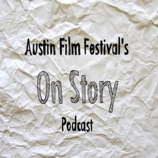 AUSTIN FILM FESTIVAL'S ON STORY PODCAST