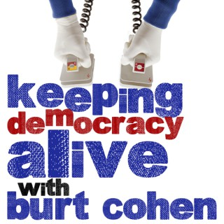 Keeping Democracy Alive with Burt Cohen