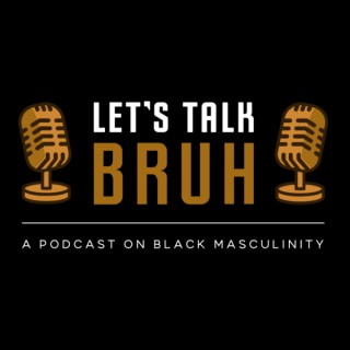 Let's Talk Bruh