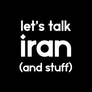 Let's Talk Iran (and stuff)